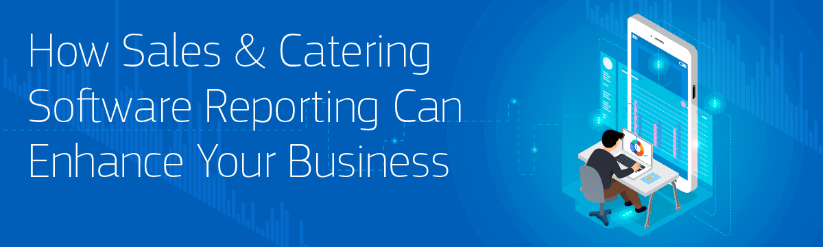How Sales & Catering Software Reporting Can Enhance Your Business